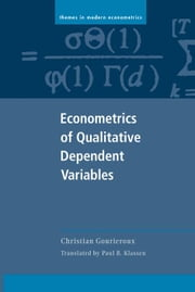 Econometrics of Qualitative Dependent Variables ebook by Gourieroux, Christian