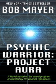 Psychic Warrior: Project Aura ebook by Bob Mayer