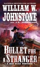 Bullet for a Stranger ebook by William W. Johnstone, J.A. Johnstone
