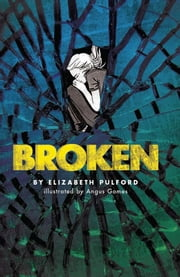 Broken ebook by Elizabeth Pulford,Angus Gomes