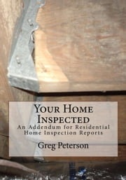 Your Home Inspected: An Addendum for Residential Home Inspection Reports ebook by Greg W. Peterson