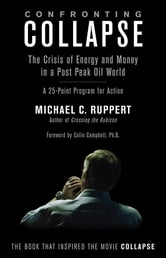 Confronting Collapse - The Crisis of Energy and Money in a Post Peak Oil World ebook by Michael C. Ruppert