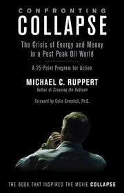 Confronting Collapse - The Crisis of Energy and Money in a Post Peak Oil World ebook by Michael C. Ruppert,Colin Campbell, Ph.D.