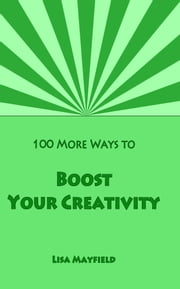 100 More Ways to Boost Your Creativity ebook by Lisa Mayfield