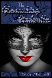 The Unmasking of Cinderella ebook by Cindy C Bennett