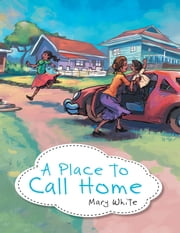 A Place to Call Home ebook by Mary White