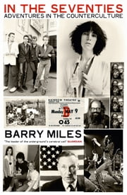 In The Seventies: Adventures in the Counter-Culture ebook by Barry Miles