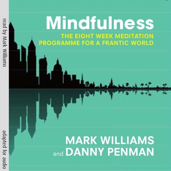 Mindfulness - A practical guide to finding peace in a frantic world audiobook by Prof Mark Williams,Dr Danny Penman