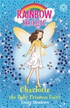 Charlotte the Baby Princess Fairy - Special ebook by Daisy Meadows, Georgie Ripper