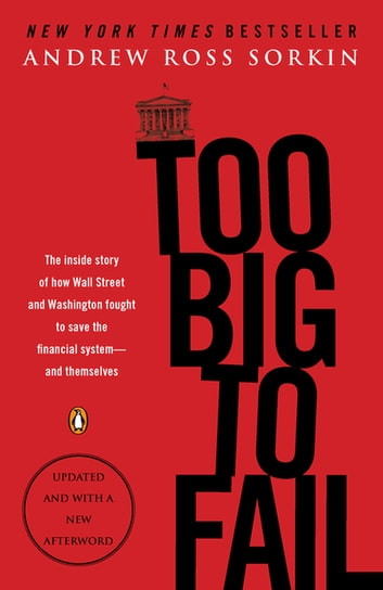 Too Big to Fail - The Inside Story of How Wall Street and Washington Fought to Save the FinancialSystem--and Themselves ebook by Andrew Ross Sorkin