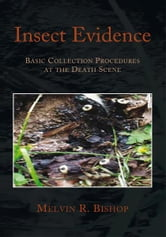 Insect Evidence ebook by Melvin R. Bishop