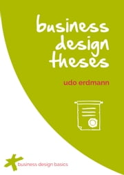 business design theses - 33 Theses for a new economy. ebook by Udo Erdmann