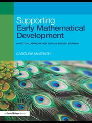 Supporting Early Mathematical Development - Practical Approaches to Play-Based Learning ebook by Caroline McGrath