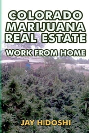 Colorado Marijuana Real Estate ebook by Jay Hidoshi