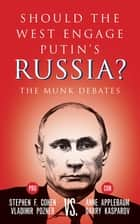 Should the West Engage Putin's Russia? - The Munk Debates ebook by Stephen Cohen, Vladimir Pozner, Anne Applebaum,...