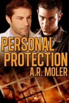 Personal Protection ebook by A.R. Moler