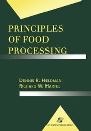 Principles of Food Processing ebook by Richard W Hartel,Dennis R. Heldman