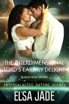 The Interdimensional Lord's Earthly Delight: Black Hole Brides #3 (Intergalactic Dating Agency) - Intergalactic Dating Agency ebook by Elsa Jade