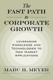 The Fast Path to Corporate Growth - Leveraging Knowledge and Technologies to New Market Applications ebook by Marc H. Meyer