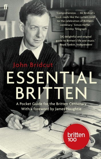 Essential Britten - A Pocket Guide for the Britten Centenary ebook by John Bridcut
