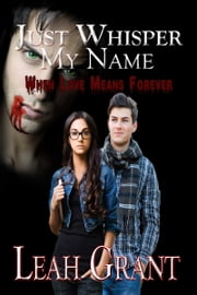 Just Whisper My Name (When Love Means Forever) ebook by Leah Grant