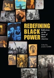 Redefining Black Power - Reflections on the State of Black America ebook by Joanne Griffith,Michelle Alexander,Van  Jones,Vincent Harding