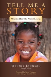 Tell Me a Story - Orality: How the World Learns ebook by Dennis Johnson,Joe Musser
