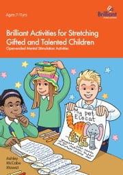 Brilliant Activities for Stretching Gifted and Talented Children: Open-ended Mental Stimulation Activities ebook by Ashley McCabe-Mowat