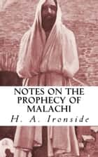 Notes on the Prophecy of Malachi ebook by H. A. Ironside