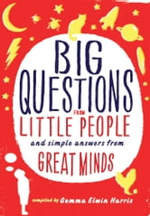 Big Questions from Little People - And Simple Answers from Great Minds ebook by Gemma Elwin Harris