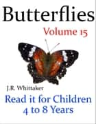 Butterflies (Read it book for Children 4 to 8 years) eBook by J. R. Whittaker