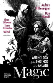 Magic - An Anthology of the Esoteric and Arcane ebook by Jonathan Oliver,Audrey Niffenegger,Sophia McDougall