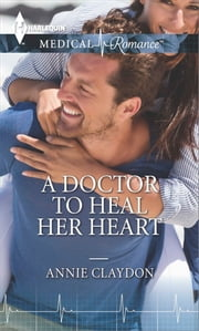 A Doctor to Heal Her Heart ebook by Annie Claydon