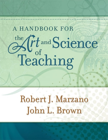 A Handbook for the Art and Science of Teaching ebook by Robert J. Marzano,John L. Brown