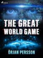 The Great World Game ebook by Örjan Persson