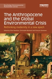 The Anthropocene and the Global Environmental Crisis - Rethinking modernity in a new epoch ebook by Clive Hamilton,François Gemenne,Christophe Bonneuil