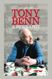 Tony Benn - A Biography ebook by Jad Adams