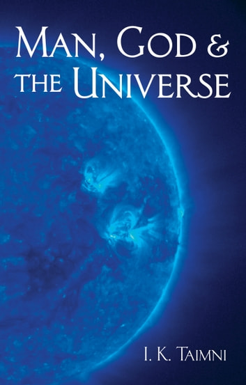 Man, God, and the Universe ebook by I K Taimni
