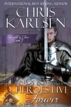 Heroes Live Forever ebook by Chris Karlsen
