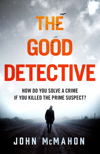 The Good Detective - the 'pretty much perfect' US crime debut that is gripping readers everywhere ebook by John McMahon