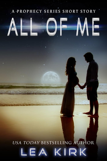 All of Me - A Prophecy Series Short Story ebook by Lea Kirk