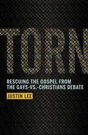 Torn - Rescuing the Gospel from the Gays-vs.-Christians Debate ebook by Justin Lee