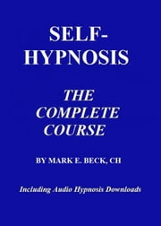Self-Hypnosis, the Complete Course ebook by Mark Beck