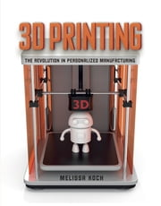 3D Printing - The Revolution in Personalized Manufacturing ebook by Melissa Koch