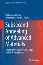 Subsecond Annealing of Advanced Materials ebook by Wolfgang Skorupa,Heidemarie Schmidt