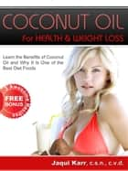 Coconut Oil for Health & Weight Loss: Learn the Benefits of Coconut Oil and Why It Is One of the Best Diet Foods ebook by Jaqui Karr