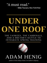 Under One Roof: The Yankees, the Cardinals, and a Doctor's Battle to Integrate Spring Training ebook by Adam Henig