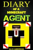 Diary of a Minecraft Agent ebook by Michael Alexander