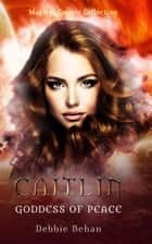 Caitlin Goddess of Peace - Magical Cosmic Collection, #2 ebook by Debbie Behan