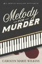 Melody for Murder: A Bertie Bigelow Mystery ebook by Carolyn Marie Wilkins